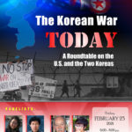 "February 23 ""The Korean War Today: A Roundtable on the U.S. and the Two Koreas"""