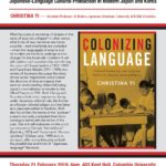 """February 21, 2019 Book Talk with Christina Yi of """"Colonizing Language: Cultural Production and Language Politics in Modern Japan and Korea"""""""